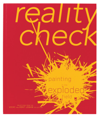Reality Check: Painting in the Exploded Field—Selections from the Vicki and Kent Logan Collection book