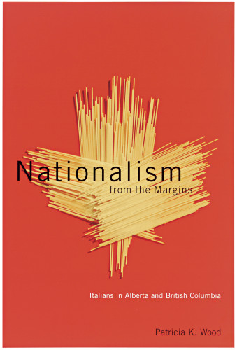 Nationalism from the Margins: Italians in Alberta and British Columbia cover
