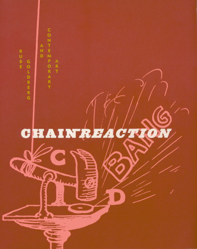 Chain Reaction: Rube Goldberg & Contemporary Art