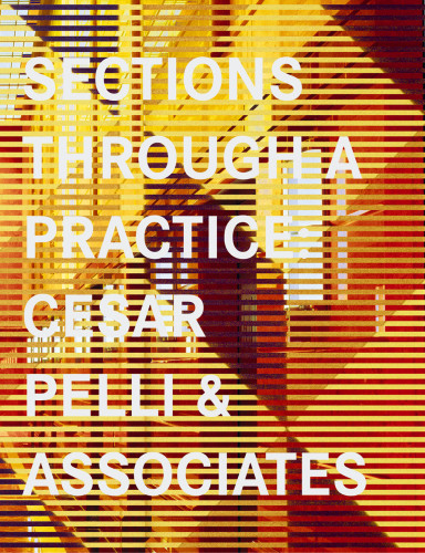 Sections Through a Practice: Cesar Pelli & Associates