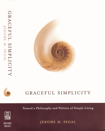 Graceful Simplicity: Toward a Philosophy and Politics of Living Simply