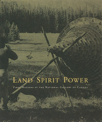 Land Spirit Power: First Nations at the National Gallery of Canada