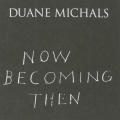 Now Becoming Then: Duane Michals