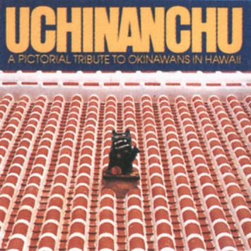 Uchinanchu: A Pictorial Tribute to Okinawans in Hawaii