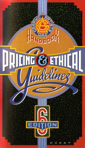 Graphic Artists Guild Pricing and Ethical Guidelines Handbook, 6th Edition