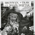 Bronwen, the Traw and the Shape-Shifter