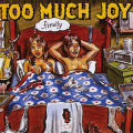 "Too Much Joy ""...Finally"""