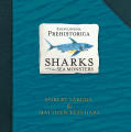 Encyclopedia Prehistorica Sharks and Other Sea Monsters