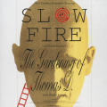 Slow Fire-The Gardening of Thomas D.