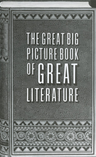 The Great Big Picture Book of Great Literature
