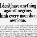 """I don't have anything against Negroes. I think every man should own one."""