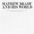 Matthew Brady and His World