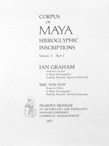 Corpus of Maya Hieroglyphic Inscriptions, Volume 2, Part 1