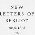 New Letters of Berlioz, 1830–1868