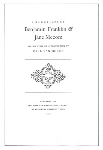 The Letters of Benjamin Franklin & Jane Mecom (Memoirs of the American Philosophical Society, vol. 27)