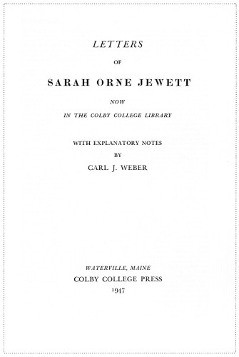 Letters of Sarah Orne Jewett, now in the Colby College Library