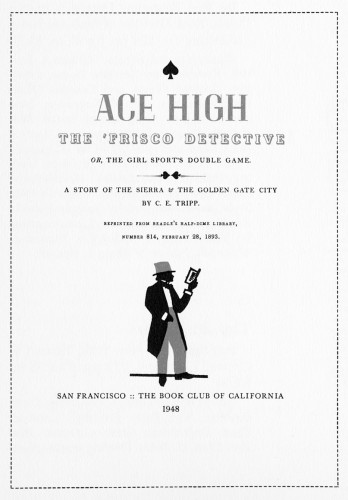 Ace High, the Frisco Detective; Or, The Girl Sport's Double Game. A story of the Sierra and the Golden Gate City