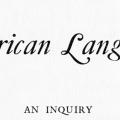 Supplement Two, The American Language, An inquiry into the development of English in the United States