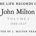 The Life Records of John Milton, Volume I, 1608-1639