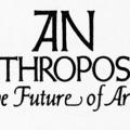 Anthropos, The Future of Art