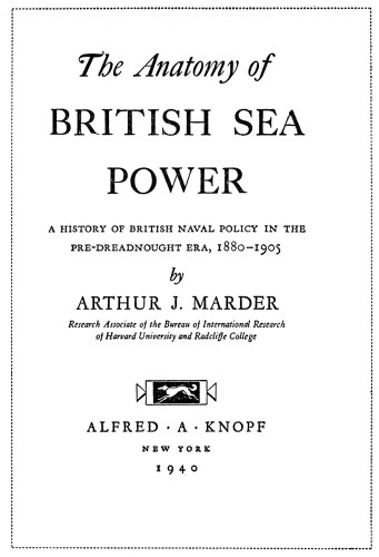 The Anatomy of British Sea Power: A History of British Naval Policy in the Pre-Dreadnought Era, 1880–1905