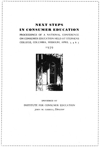 Next Steps in Consumer Education, Proceedings of a National Conference on Consumer Education Held at Stephens College, Columbia, Missouri, April 3, 4, & 5, 1939
