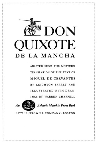 Don Quixote de la Mancha, Adapted from the Motteux translation of the text of Miguel de Cervantes by Leighton Barret and illustrated with drawings by Warren Chappell