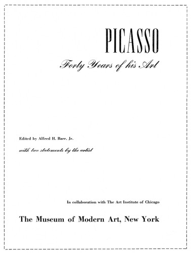 Picasso: Forty Years of His Art, edited by Alfred H. Barr, Jr. with two statements by the artist, in collaboration with the Art institute of Chicago