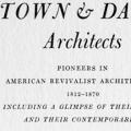 Town & Davis, Architects: Pioneers in American Revivalist Architecture, 1812–1870, Including a Glimpse of Their Times and Their Contemporaries