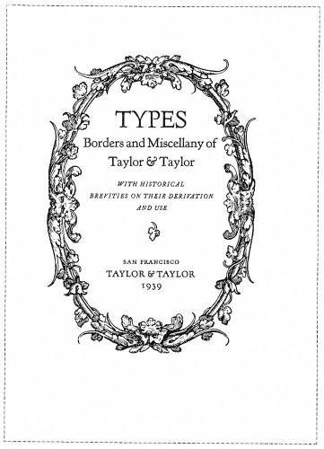Types, Borders and Miscellany of Taylor & Taylor, with historical brevities on their derivation and use