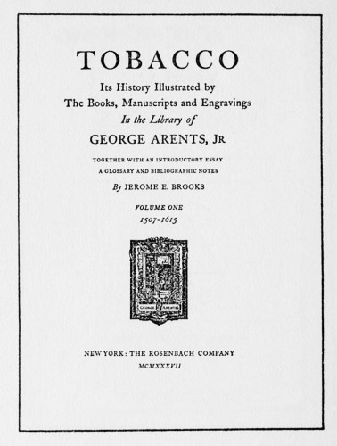 Tobacco, Its History illustrated by The Books, Manuscripts and Engravings in the Library of George Arents, Jr. (vol. 1, 1507–1615)