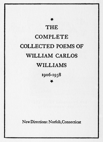 The Complete Collected Poems of William Carlos Williams, 1906–1938