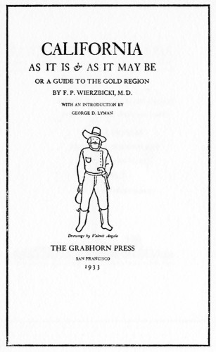 California As It Is & As It May Be, Or A Guide to the Gold Region