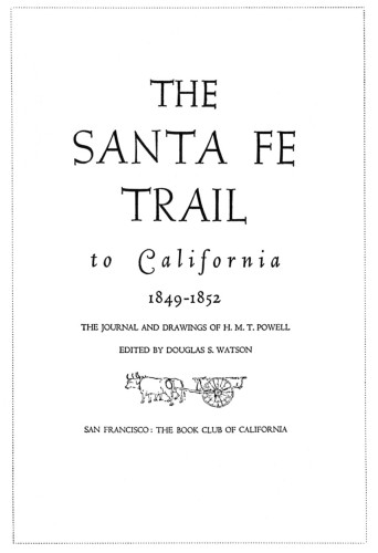 The Santa Fé Trail to California 1849–1852: The Journal and Drawings of H.M.T. Powell