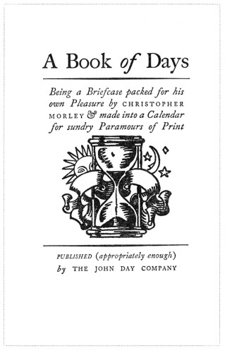A Book of Days, Being a Briefcase packed for his own Pleasure by Christopher Morley & made into a Calendar for sundry Paramours of Print