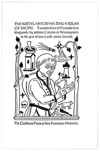 The Subtyl Historyes and Fables of Esope: Translated out of Frensshe into Englysshe by William Caxton at Westmynstre in the yere of oure Lorde MCCCCLXXXIII