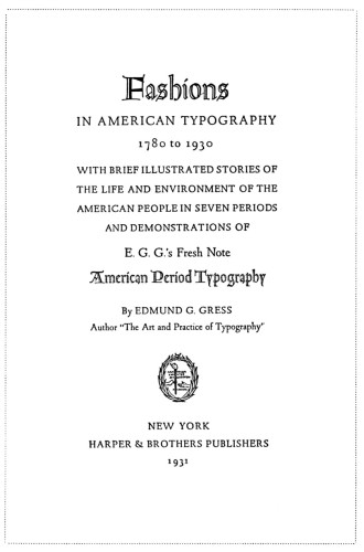 Fashions in American Typography 1780 to 1930, With brief illustrated stories of the life and environment of the American people in seven periods and demonstrations of E.G.G.'s Fresh Note Typography