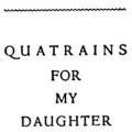 Quatrains for My Daughter