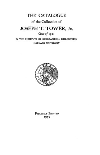 The Catalogue of the Collections of Joseph T. Tower, Jr., Class of 1921 in the Institute of Geographical Exploration, Harvard University