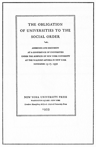 The Obligation of Universities to the Social Order, Addresses and Discussion at a Conference of Universities Under the Auspices of New York University at the Waldorf-Astoria in New York, November 15–17, 1932