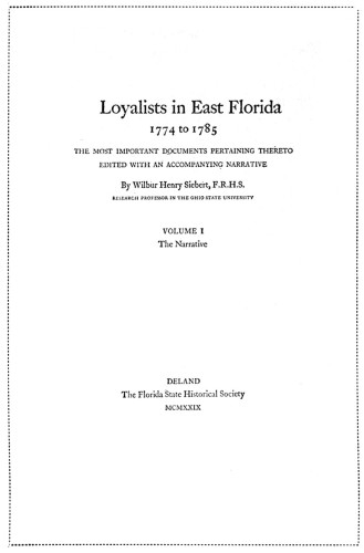 Loyalists in East Florida—The Narrative (vol. 1)  1774 to 1785, The Most Important Documents Pertaining Thereto