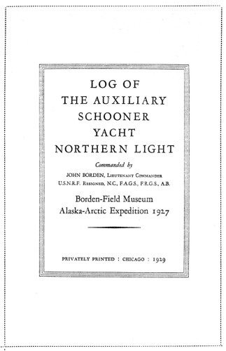 Log of the Auxiliary Schooner Yacht Northern Light Commanded by John Borden, Borden-Field Museum Alaska-Arctic Expedition, 1927