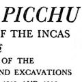 Machu Picchu: A Citadel of the Incas, Report of the Explorations and Excavations made in 1911, 1912 and 1915 under the auspices of Yale University and The National Geographic Society