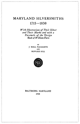 Maryland Silversmiths 1715–1830, With Illustrations of Their Silver and Their Marks and with a Facsimile of the Design Book of William Faris