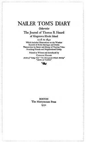 Nailer Tom's Diary, otherwise the Journal of Thomas B. Hazard 1778 to 1840, Printed as Written and Introduced by Caroline Hazard