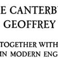 The Canterbury Tales of Geoffrey Chaucer, Together with a Version in Modern English Verse