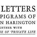 The Letters and Epigrams of Sir John Harington, together with The Prayse of Private Life