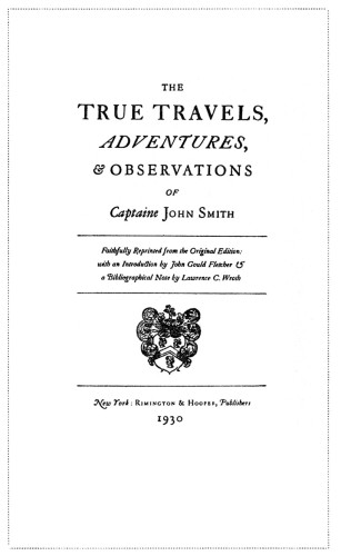 The True Travels, Adventures & Observations of Captain John Smith, Faithfully reprinted form the Original Edition