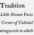 Anchors of Tradition: A Presentment of Some Little Known Facts and Persons in a Small Corner of Colonial New England called Narragansett to Which Are Added Certain Weavings of Fancy from the Thread of Life upon the Loom of Time