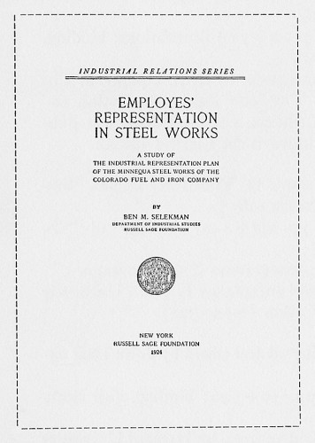 Employes' Representation in Steel Works: A Study of the Industrial Representation Plan of the Minnequa Steel Works of The Colorado Fuel and Iron Company